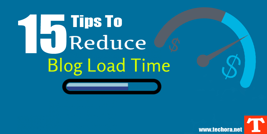 15 Useful Tips To Reduce Your Blog Page Load Time