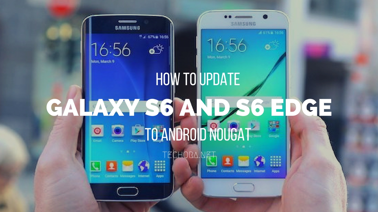 How to Update Samsung Galaxy S6 and S6 Edge to Nougat ...